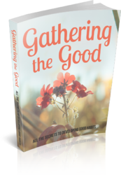 Gathering The Good