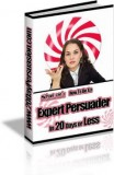 How To Be An Expert Persuader... In 20 Days Or Less!